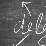 Delegating the Right Way: Part 1 of 2