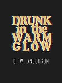 Drunk in the Warm Glow